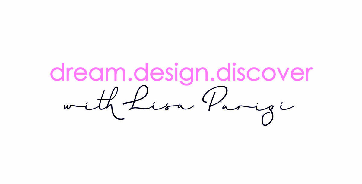 DREAM. DESIGN. DISCOVER – with Lisa Parigi